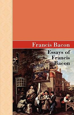 Essays of Francis Bacon 9781605123127