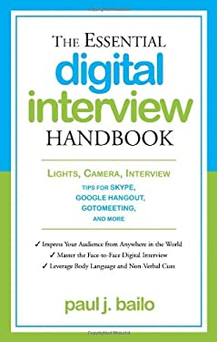Essential Digital Interview Handbook: Lights, Camera, Interview: Tips for Skype, Google Hangout, Gotomeeting, and More 9781601633033