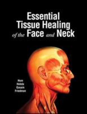 Essential Tissue Healing of the Face and Neck 9781607950073