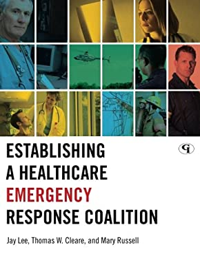 Establishing a Healthcare Emergency Response Coalition 9781605906805