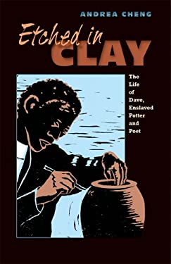 Etched in Clay: The Life of Dave, Enslaved Potter and Poet 9781600604515