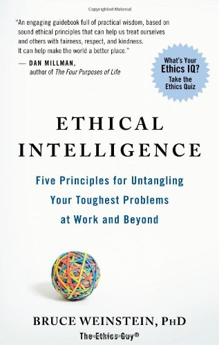 Ethical Intelligence: Five Principles for Untangling Your Toughest Problems at Work and Beyond 9781608680542