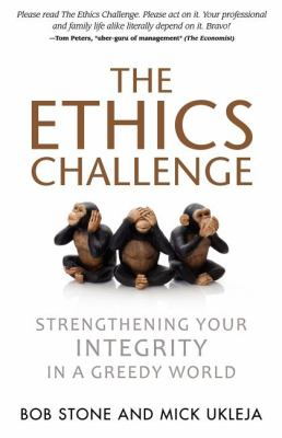 The Ethics Challenge: Strengthening Your Integrity in a Greedy World 9781600376085