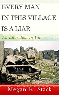 Every Man in This Village Is a Liar: An Education in War 9781602858374
