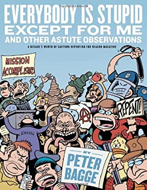 Everybody Is Stupid Except for Me and Other Astute Observations: A Decade's Worth of Cartoon Reporting for Reason Magazine 9781606991589
