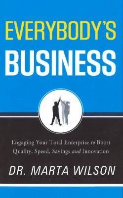 Everybody's Business: Engaging Your Total Enterprise to Boost Quality, Speed, Savings and Innovation 9781608323920
