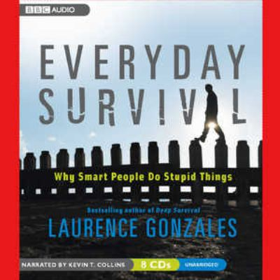 Everyday Survival: Why Smart People Do Stupid Things 9781602834941
