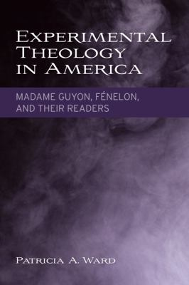Experimental Theology in America: Madame Guyon, Fenelon, and Their Readers 9781602581975