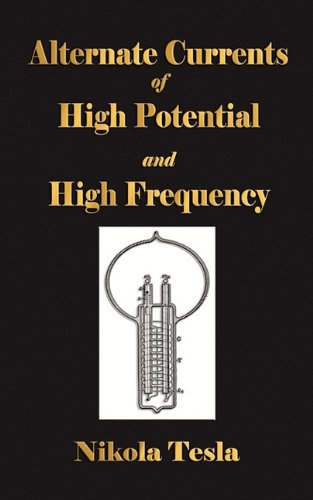 Experiments with Alternate Currents of High Potential and High Frequency 9781603862721