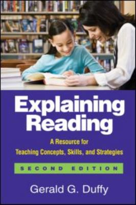 Explaining Reading: A Resource for Teaching Concepts, Skills, and Strategies 9781606230763