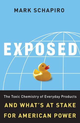 Exposed: The Toxic Chemistry of Everyday Products and What's at Stake for American Power 9781603580588