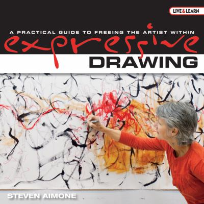 Expressive Drawing: A Practical Guide to Freeing the Artist Within 9781600592812