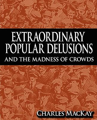 Extraordinary Popular Delusions and the Madness of Crowds 9781607960744