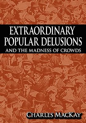 Extraordinary Popular Delusions and the Madness of Crowds 9781607960751