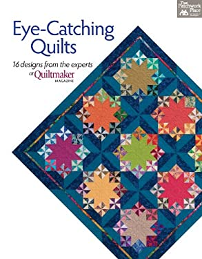 Eye-Catching Quilts: 16 Designs from the Experts at Quiltmaker Magazine 9781604682397