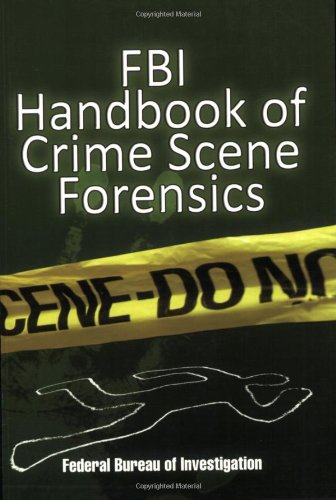 FBI Handbook of Crime Scene Forensics 9781602392045