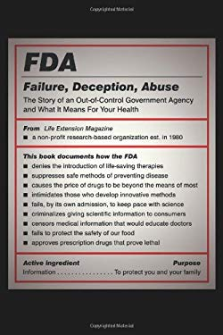 FDA: Failure, Deception, Abuse: The Story of an Out-Of-Control Government Agency and What It Means for Your Health 9781607660019