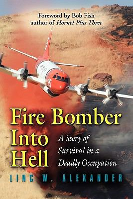 Fire Bomber Into Hell: A Story of Survival in a Deadly Occupation 9781609104368