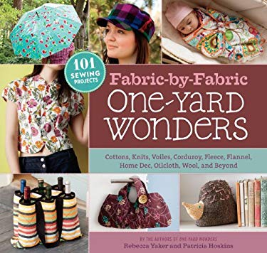 Fabric-By-Fabric One-Yard Wonders: 101 Sewing Projects Using Cottons, Knits, Voiles, Corduroy, Fleece, Flannel, Home Dec, Oilcloth, Wool, and Beyond 9781603425865