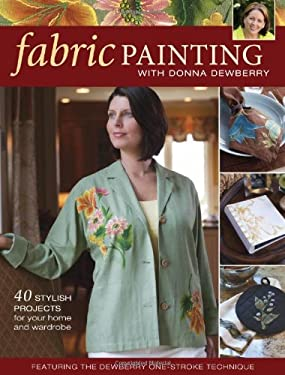 Fabric Painting with Donna Dewberry: 40 Stylish Projects for Your Home and Wardrobe 9781600610738