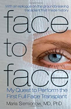 Face to Face: My Quest to Perform the First Full Face Transplant 9781607140511