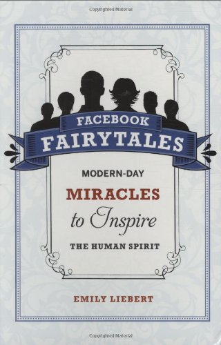 Facebook Fairytales: Modern-Day Miracles to Inspire the Human Spirit 9781602399433