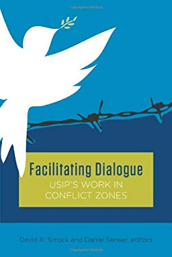 Facilitating Dialogue: Usip's Work in Conflict Zones 9781601271402