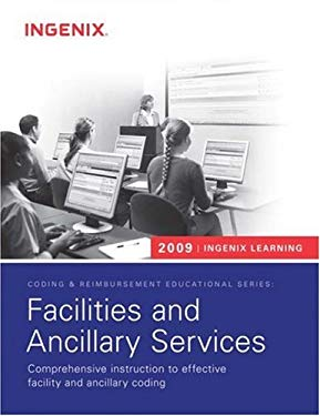 Facilities and Ancillary Services: Comprehensive Instruction to Effective Facility and Ancillary Coding [With CDROM] 9781601512079
