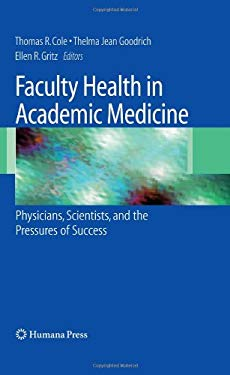 Faculty Health in Academic Medicine: Physicians, Scientists, and the Pressures of Success 9781603274500