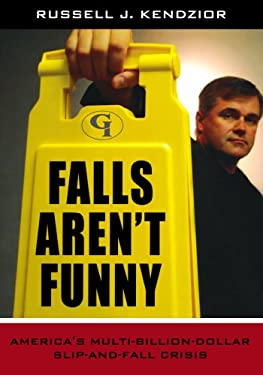 Falls Aren't Funny: America's Multi-Billion Dollar Slip-And-Fall Crisis 9781605906966
