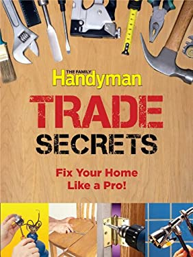 Trade Secrets: Fix Your Home Like a Pro! 9781606524862