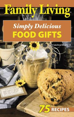 Family Living: Simply Delicious Food Gifts 9781601402516