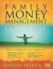 Family Money Management God's Way: Live Abundantly, from Debt