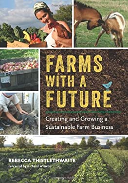 Farms with a Future: Creating and Growing a Sustainable Farm Business 9781603584388