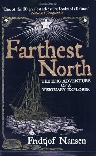 Farthest North: The Epic Adventure of a Visionary Explorer 9781602392373