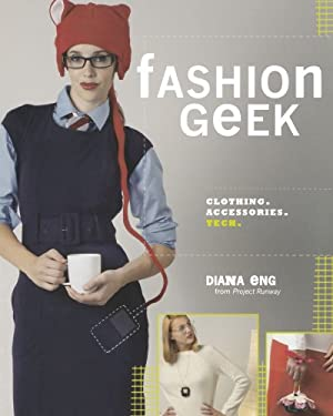 Fashion Geek: Clothing, Accessories, Tech 9781600610837