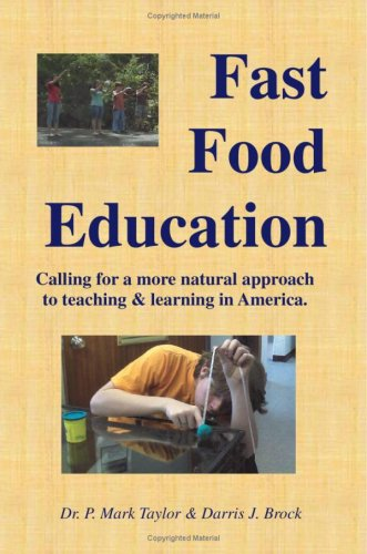 Fast Food Education: Calling for a More Natural Approach to Teaching & Learning in America 9781606580004