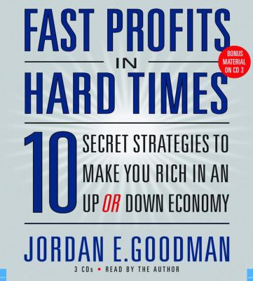 Fast Profits in Hard Times: 10 Secret Strategies to Make You Rich in an Up or Down Economy 9781600244971