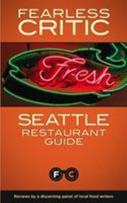Fearless Critic Seattle Restaurant Guide 9781608160198