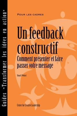 Feedback That Works: How to Build and Deliver Your Message (French) 9781604910520