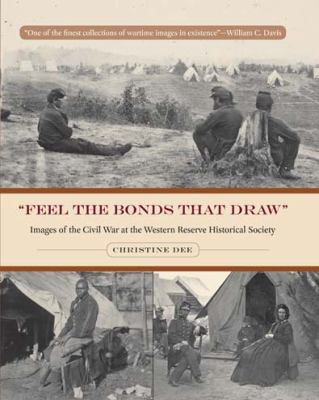 Feel the Bonds That Draw: Images of the Civil War at the Western Reserve Historical Society 9781606350911