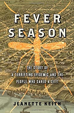 Fever Season: The Story of a Terrifying Epidemic and the People Who Saved a City 9781608192229