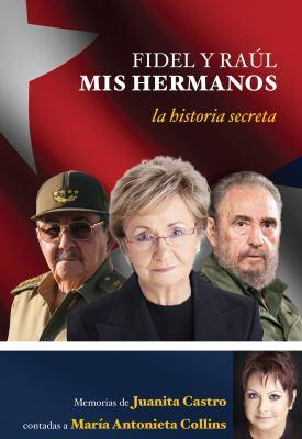 Fidel y Raul, Mis Hermanos: La Historia Secreta 9781603967013