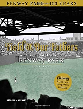 Field of Our Fathers: An Illustrated History of Fenway Park 9781600784231