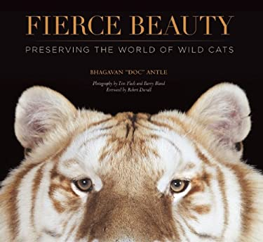 Fierce Beauty: Preserving the World of Wild Cats 9781601090614