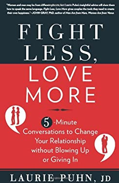 Fight Less, Love More: 5-Minute Conversations to Change Your Relationship Without Blowing Up or Giving in 9781605295985