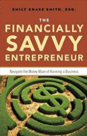 Financially Savvy Entrepreneur: How to Navigate the Money Maze of Runing A Business 21669324