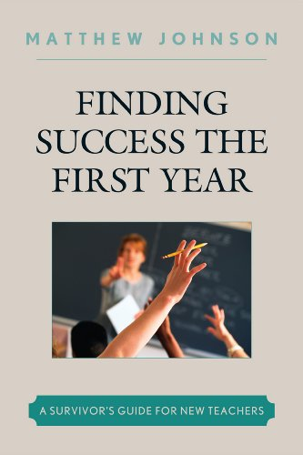 Finding Success the First Year: A Survivor's Guide for New Teachers 9781607097334