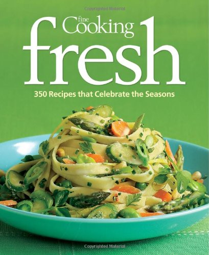 Fine Cooking Fresh: 350 Recipes That Celebrate the Seasons 9781600851094