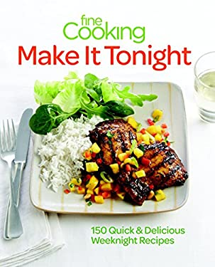 Fine Cooking Make It Tonight: 150 Quick & Delicious Weeknight Recipes 9781600858253